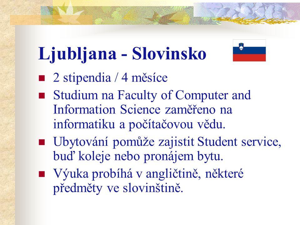 Ljubljana - Slovinsko 2 stipendia / 4 měsíce Studium na Faculty of Computer and Information Science zaměřeno na informatiku a počítačovou vědu. Ubytov