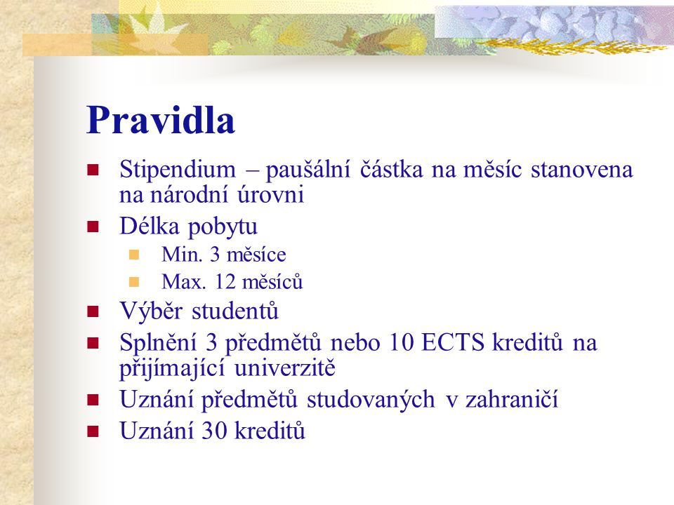 Pravidla Stipendium – paušální částka na měsíc stanovena na národní úrovni Délka pobytu Min.