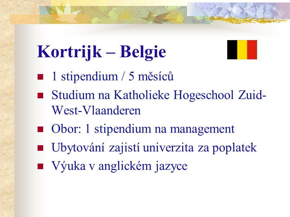 Kortrijk – Belgie 1 stipendium / 5 měsíců Studium na Katholieke Hogeschool Zuid- West-Vlaanderen Obor: 1 stipendium na management Ubytování zajistí univerzita za poplatek Výuka v anglickém jazyce