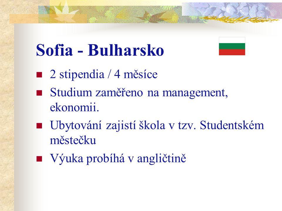 Sofia - Bulharsko 2 stipendia / 4 měsíce Studium zaměřeno na management, ekonomii. Ubytování zajistí škola v tzv. Studentském městečku Výuka probíhá v