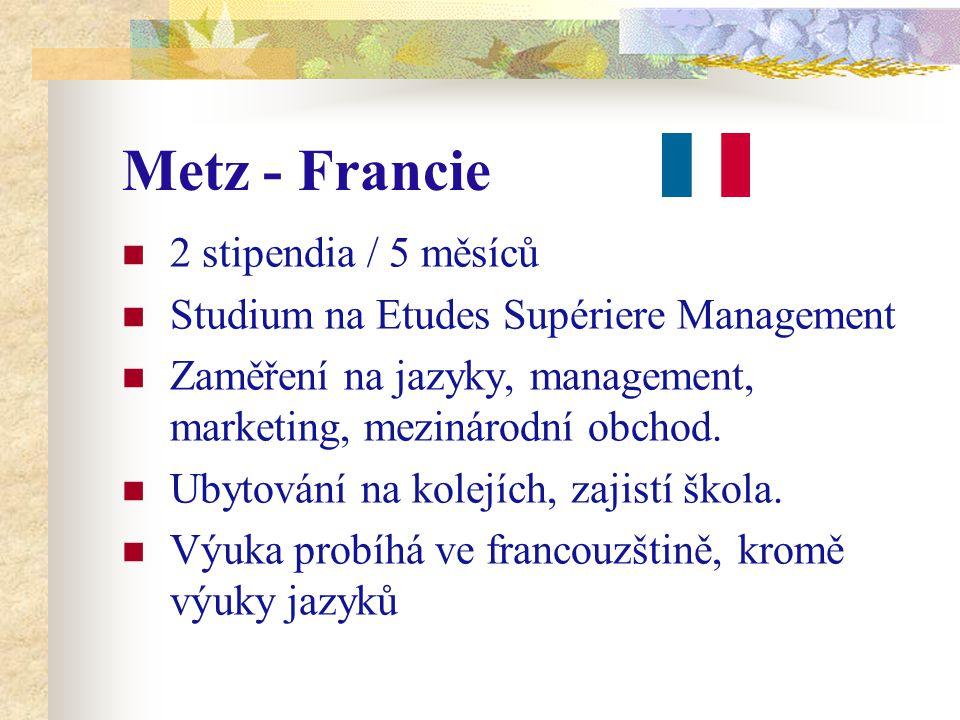 Metz - Francie 2 stipendia / 5 měsíců Studium na Etudes Supériere Management Zaměření na jazyky, management, marketing, mezinárodní obchod. Ubytování