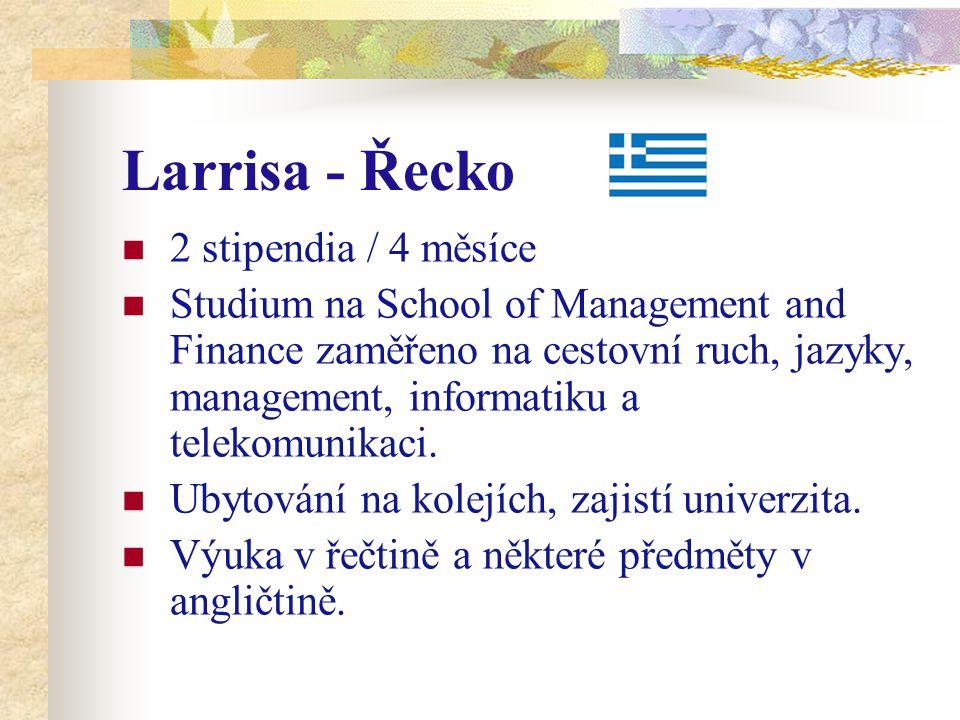 Larrisa - Řecko 2 stipendia / 4 měsíce Studium na School of Management and Finance zaměřeno na cestovní ruch, jazyky, management, informatiku a telekomunikaci.