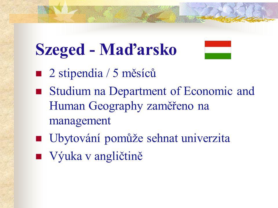 Szeged - Maďarsko 2 stipendia / 5 měsíců Studium na Department of Economic and Human Geography zaměřeno na management Ubytování pomůže sehnat univerzi