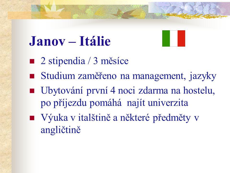 Janov – Itálie 2 stipendia / 3 měsíce Studium zaměřeno na management, jazyky Ubytování první 4 noci zdarma na hostelu, po příjezdu pomáhá najít univerzita Výuka v italštině a některé předměty v angličtině