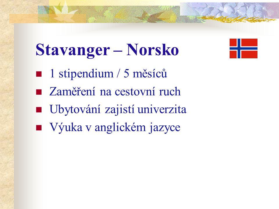 Stavanger – Norsko 1 stipendium / 5 měsíců Zaměření na cestovní ruch Ubytování zajistí univerzita Výuka v anglickém jazyce