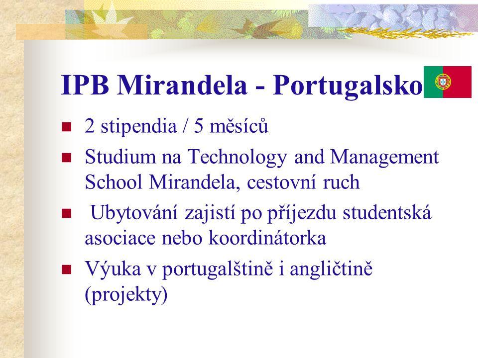 IPB Mirandela - Portugalsko 2 stipendia / 5 měsíců Studium na Technology and Management School Mirandela, cestovní ruch Ubytování zajistí po příjezdu studentská asociace nebo koordinátorka Výuka v portugalštině i angličtině (projekty)