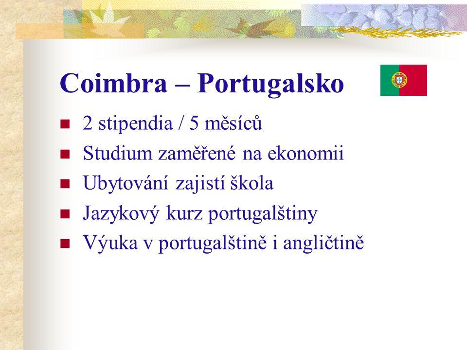 Coimbra – Portugalsko 2 stipendia / 5 měsíců Studium zaměřené na ekonomii Ubytování zajistí škola Jazykový kurz portugalštiny Výuka v portugalštině i