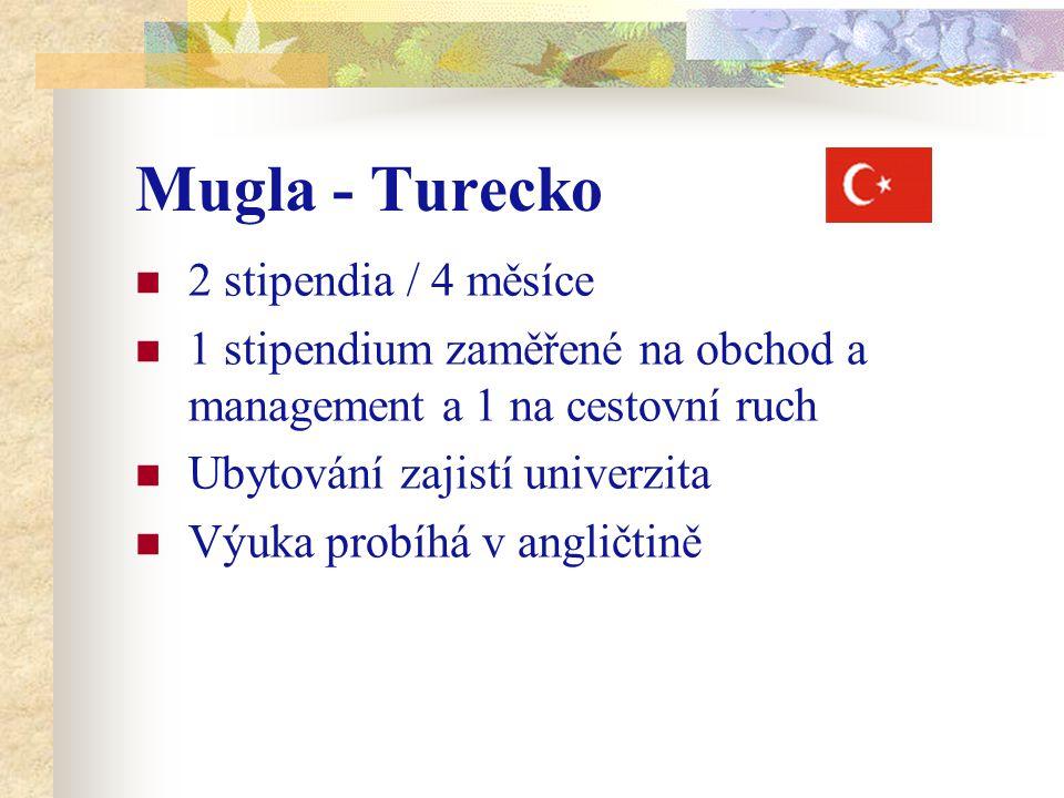 Mugla - Turecko 2 stipendia / 4 měsíce 1 stipendium zaměřené na obchod a management a 1 na cestovní ruch Ubytování zajistí univerzita Výuka probíhá v angličtině