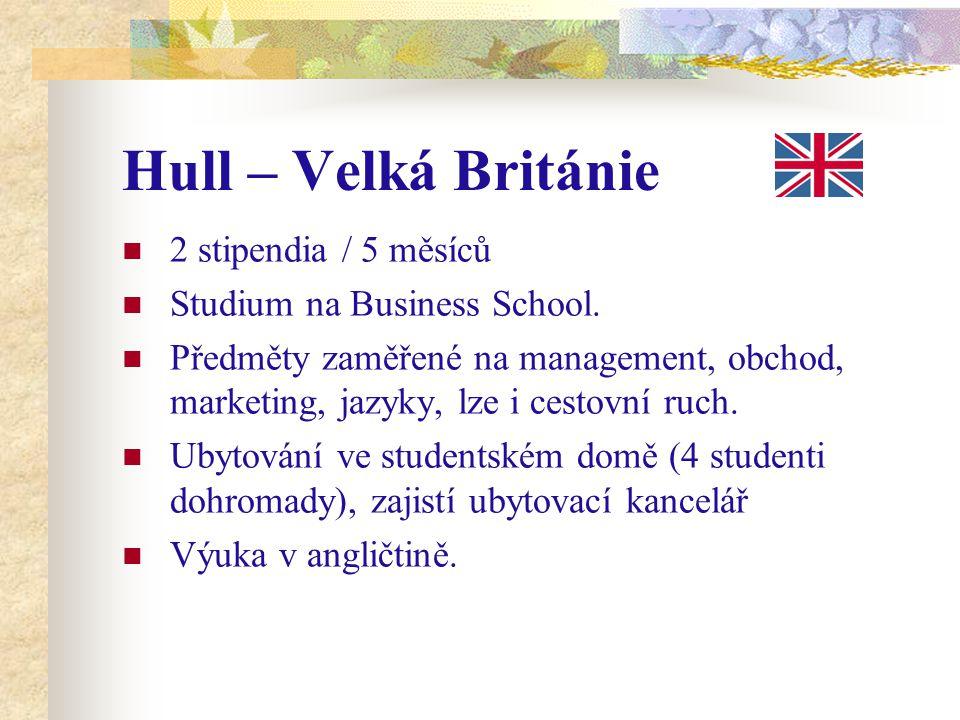 Hull – Velká Británie 2 stipendia / 5 měsíců Studium na Business School. Předměty zaměřené na management, obchod, marketing, jazyky, lze i cestovní ru