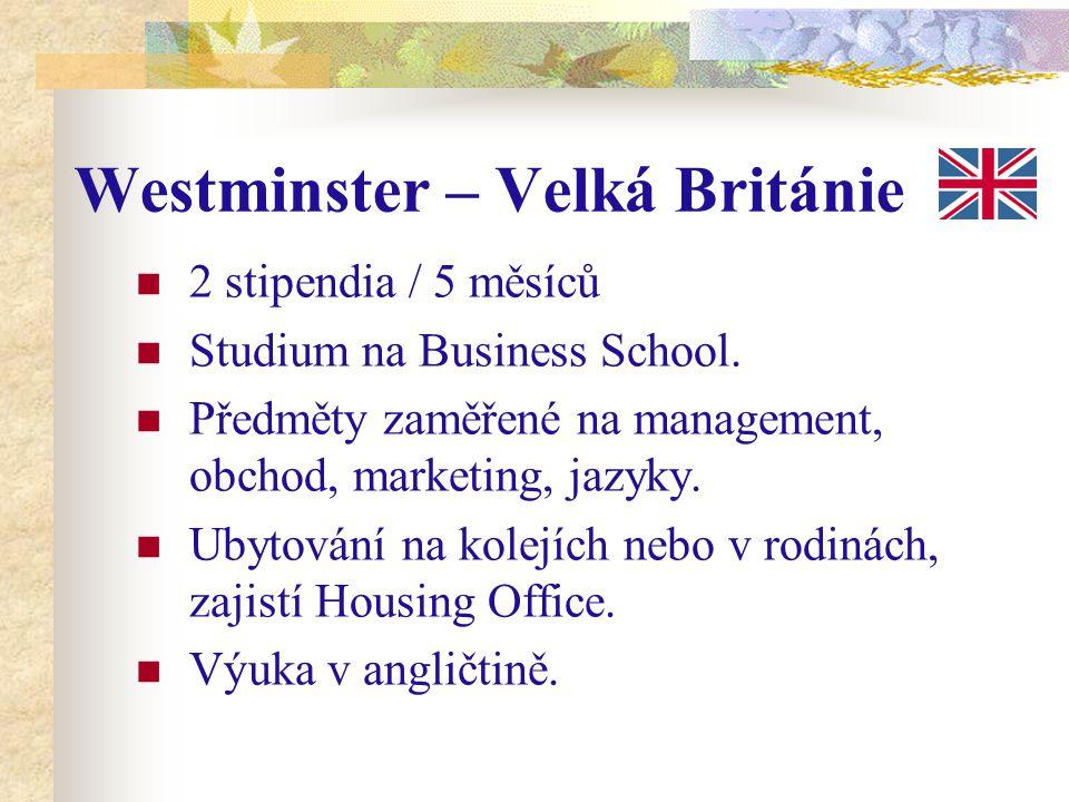 Westminster – Velká Británie 2 stipendia / 5 měsíců Studium na Business School. Předměty zaměřené na management, obchod, marketing, jazyky. Ubytování