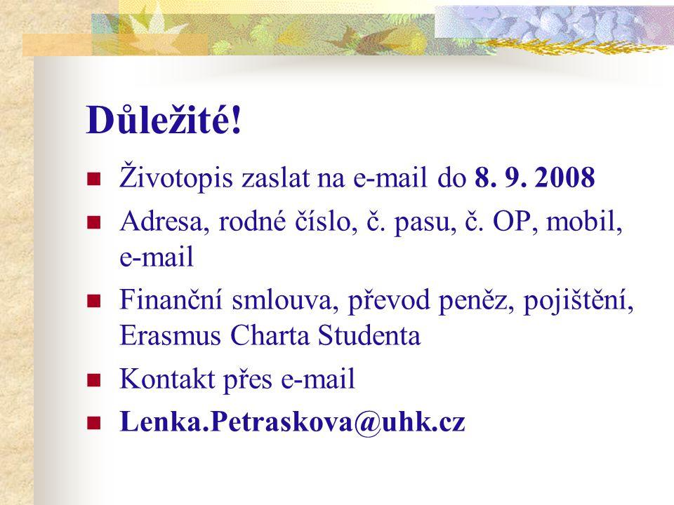 Důležité! Životopis zaslat na e-mail do 8. 9. 2008 Adresa, rodné číslo, č. pasu, č. OP, mobil, e-mail Finanční smlouva, převod peněz, pojištění, Erasm