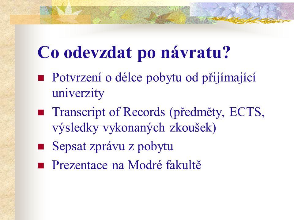 Co odevzdat po návratu? Potvrzení o délce pobytu od přijímající univerzity Transcript of Records (předměty, ECTS, výsledky vykonaných zkoušek) Sepsat