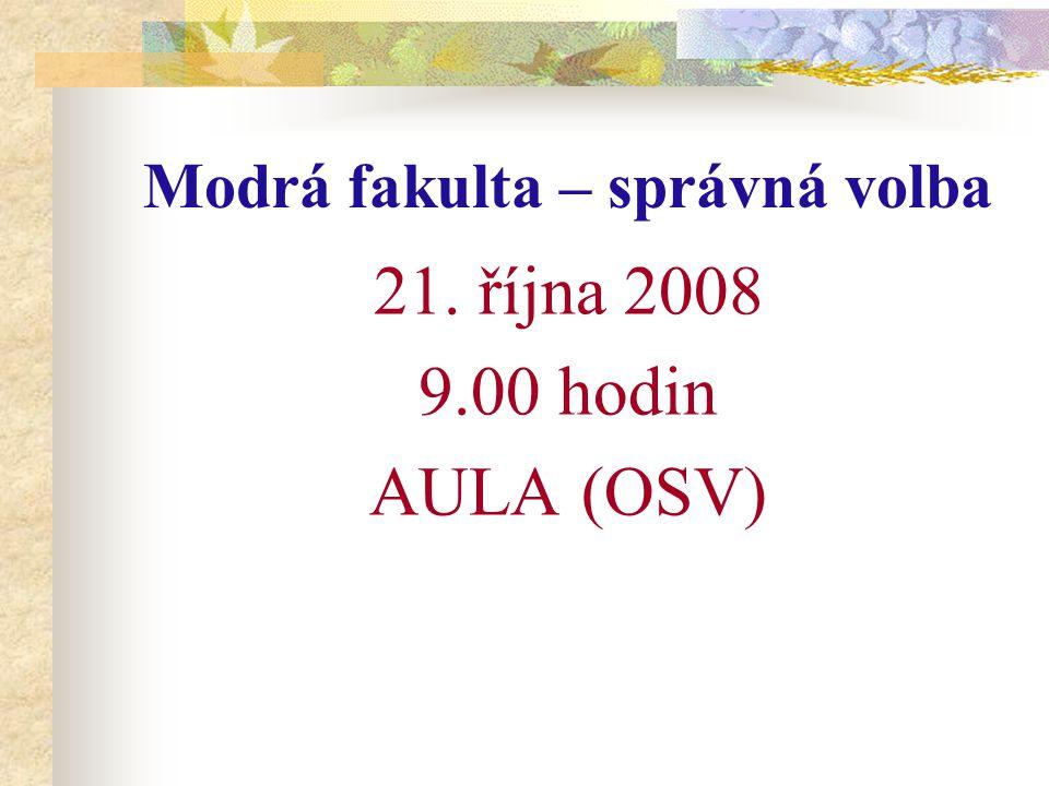Modrá fakulta – správná volba 21. října 2008 9.00 hodin AULA (OSV)