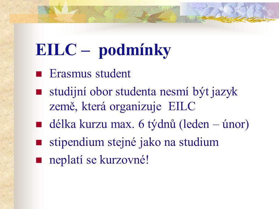 EILC – podmínky Erasmus student studijní obor studenta nesmí být jazyk země, která organizuje EILC délka kurzu max. 6 týdnů (leden – únor) stipendium