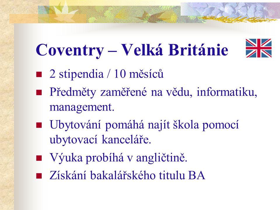 Coventry – Velká Británie 2 stipendia / 10 měsíců Předměty zaměřené na vědu, informatiku, management. Ubytování pomáhá najít škola pomocí ubytovací ka