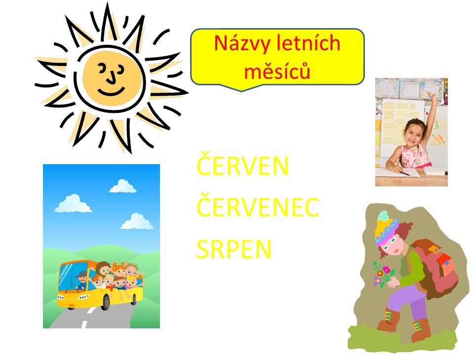 ČERVEN ČERVENEC SRPEN Názvy letních měsíců