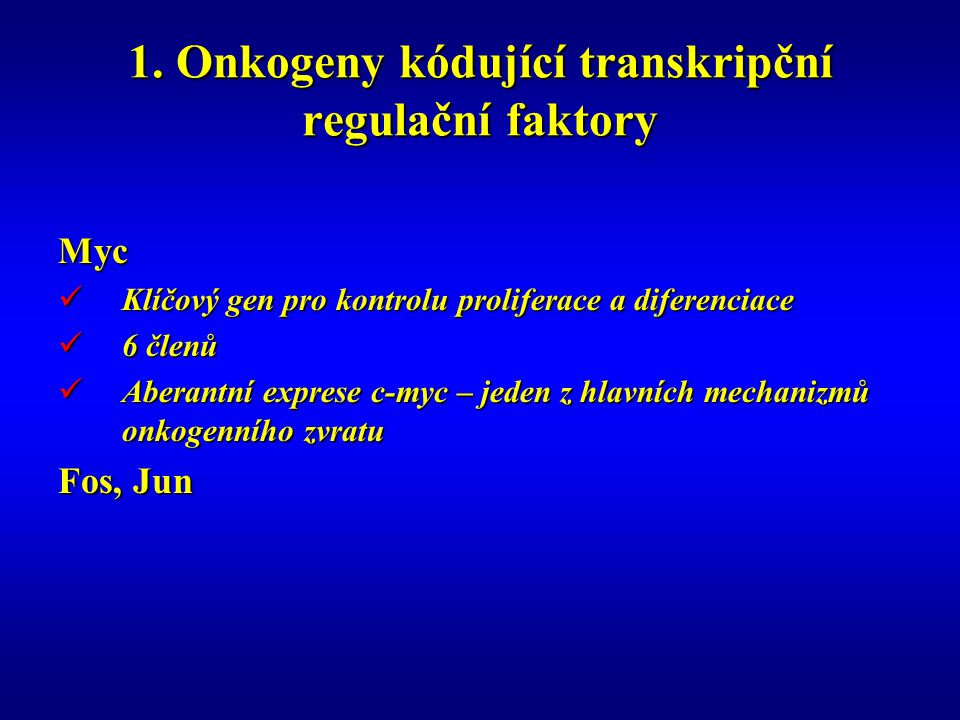 1. Onkogeny kódující transkripční regulační faktory Myc Klíčový gen pro kontrolu proliferace a diferenciace Klíčový gen pro kontrolu proliferace a dif
