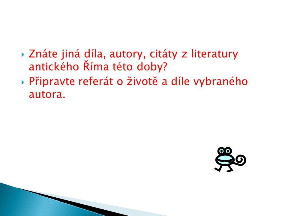  Znáte jiná díla, autory, citáty z literatury antického Říma této doby.