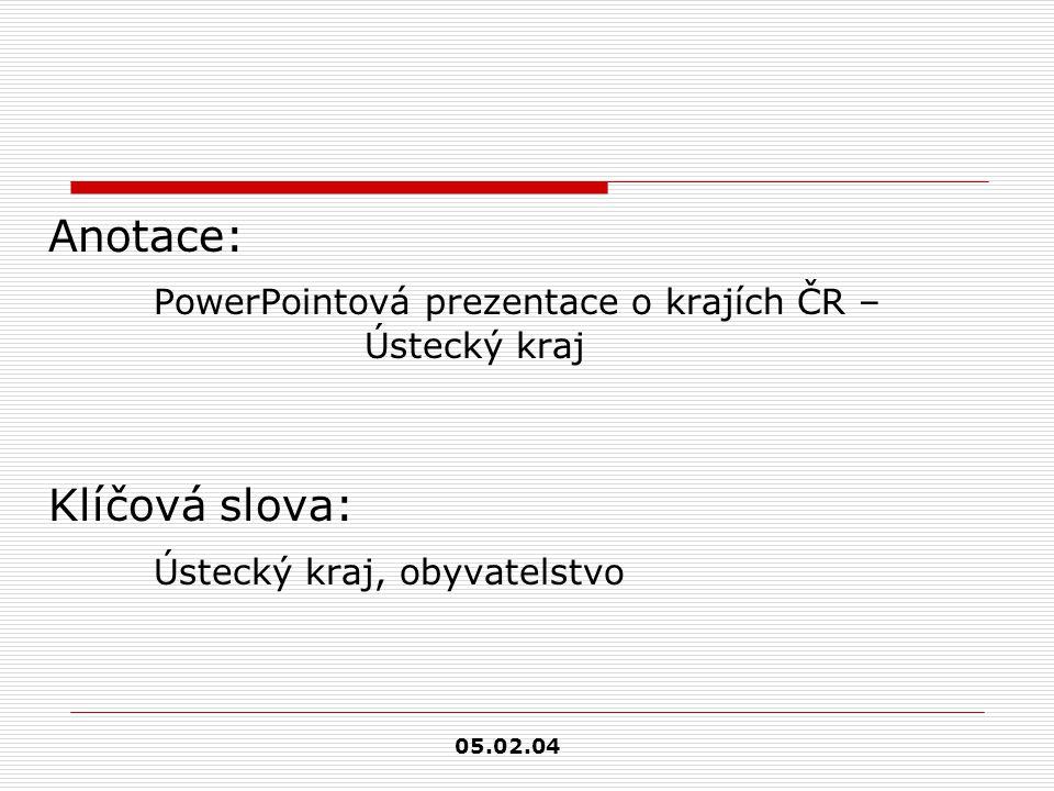 Anotace: PowerPointová prezentace o krajích ČR – Ústecký kraj Klíčová slova: Ústecký kraj, obyvatelstvo 05.02.04