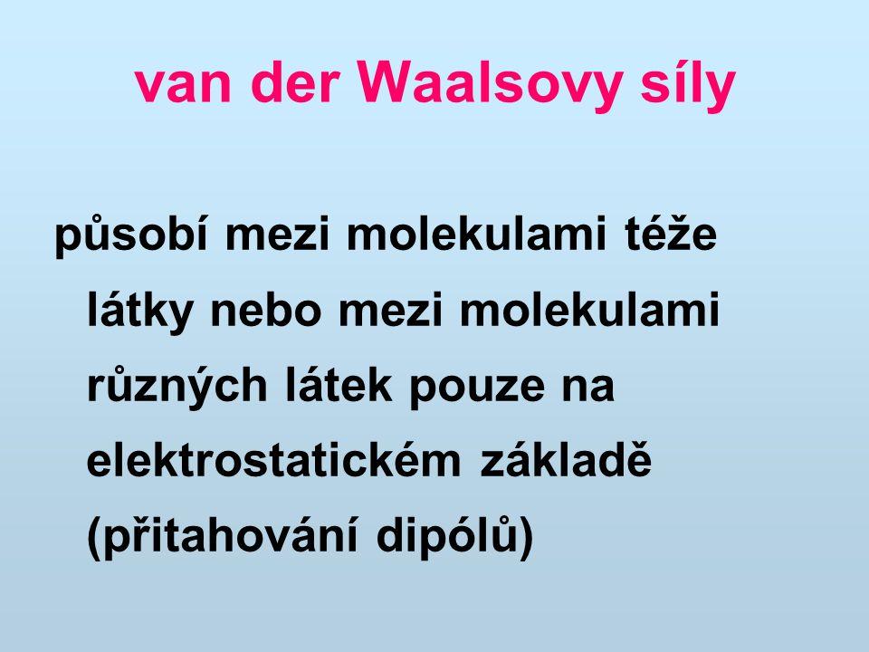 van der Waalsovy síly působí mezi molekulami téže látky nebo mezi molekulami různých látek pouze na elektrostatickém základě (přitahování dipólů)