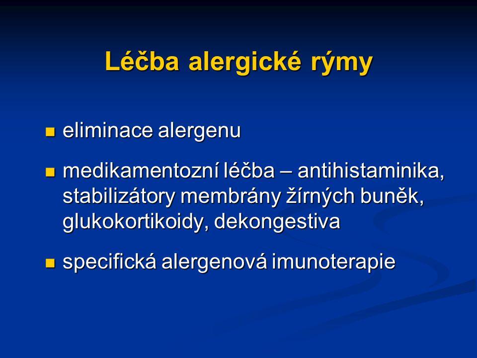 Léčba alergické rýmy eliminace alergenu eliminace alergenu medikamentozní léčba – antihistaminika, stabilizátory membrány žírných buněk, glukokortikoidy, dekongestiva medikamentozní léčba – antihistaminika, stabilizátory membrány žírných buněk, glukokortikoidy, dekongestiva specifická alergenová imunoterapie specifická alergenová imunoterapie