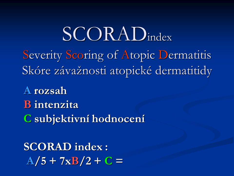 SCORAD index Severity Scoring of Atopic Dermatitis Skóre závažnosti atopické dermatitidy A rozsah B intenzita C subjektivní hodnocení SCORAD index : A/5 + 7xB/2 + C = A/5 + 7xB/2 + C =