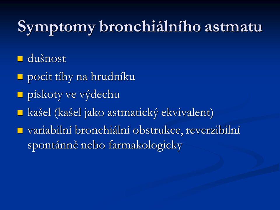 Symptomy bronchiálního astmatu dušnost dušnost pocit tíhy na hrudníku pocit tíhy na hrudníku pískoty ve výdechu pískoty ve výdechu kašel (kašel jako astmatický ekvivalent) kašel (kašel jako astmatický ekvivalent) variabilní bronchiální obstrukce, reverzibilní spontánně nebo farmakologicky variabilní bronchiální obstrukce, reverzibilní spontánně nebo farmakologicky