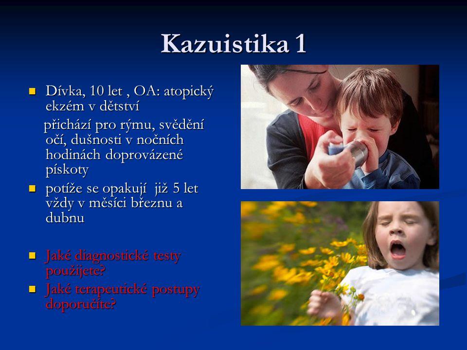 Kazuistika 1 Dívka, 10 let, OA: atopický ekzém v dětství Dívka, 10 let, OA: atopický ekzém v dětství přichází pro rýmu, svědění očí, dušnosti v nočníc