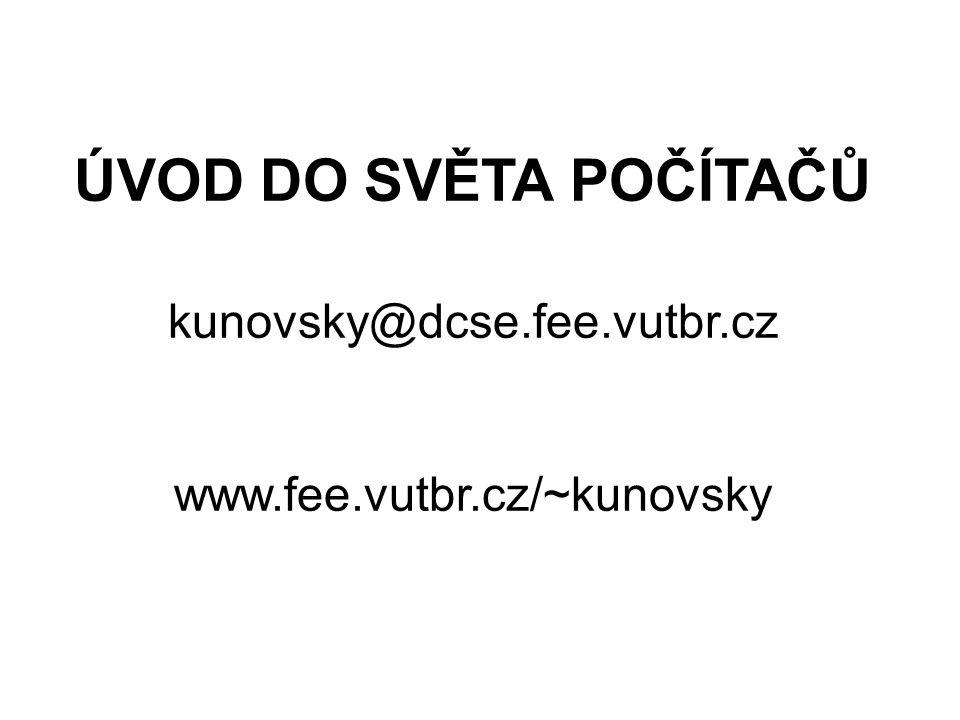 ÚVOD DO SVĚTA POČÍTAČŮ kunovsky@dcse.fee.vutbr.cz www.fee.vutbr.cz/~kunovsky