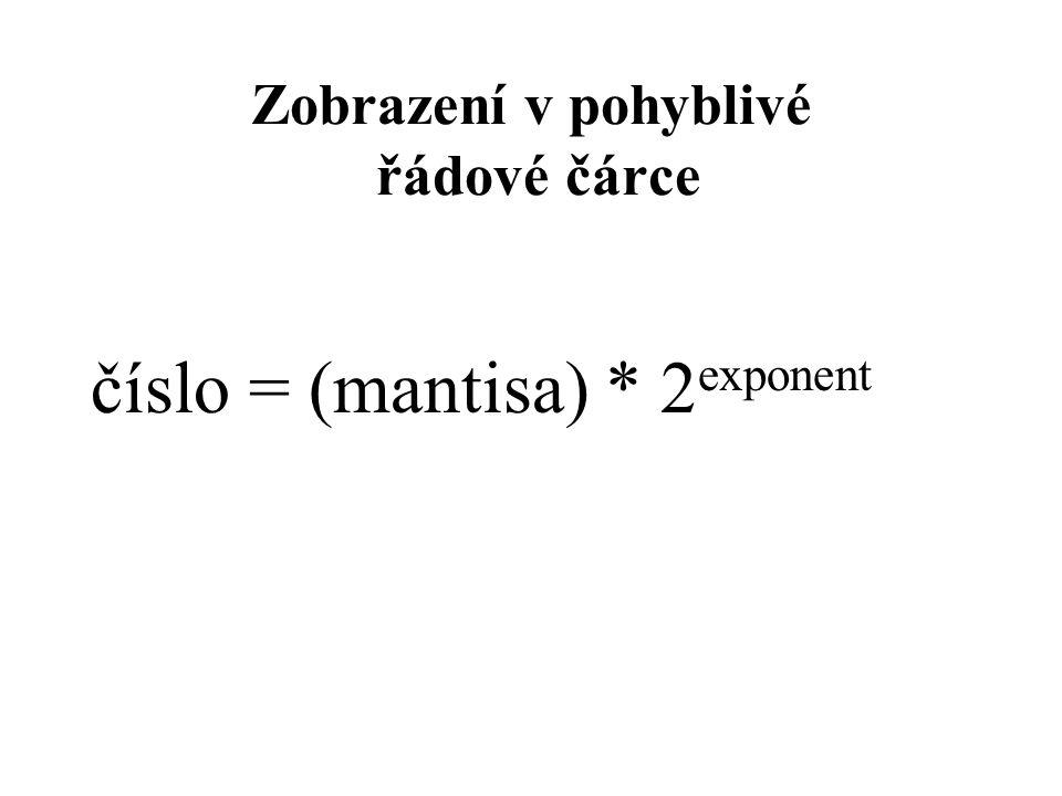 Zobrazení v pohyblivé řádové čárce číslo = (mantisa) * 2 exponent