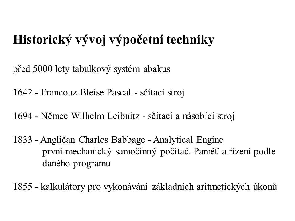 Historický vývoj výpočetní techniky před 5000 lety tabulkový systém abakus 1642 - Francouz Bleise Pascal - sčítací stroj 1694 - Němec Wilhelm Leibnitz