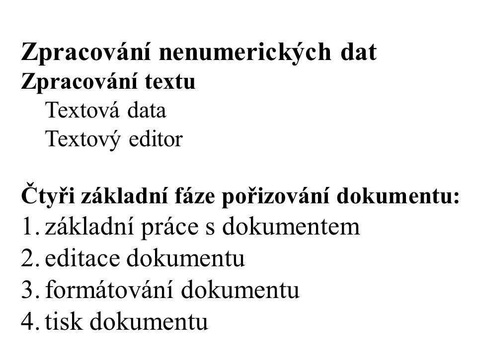 Zpracování nenumerických dat Zpracování textu Textová data Textový editor Čtyři základní fáze pořizování dokumentu: 1.základní práce s dokumentem 2.ed