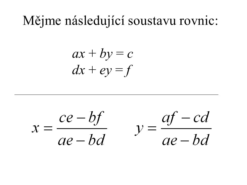 Mějme následující soustavu rovnic: ax + by = c dx + ey = f