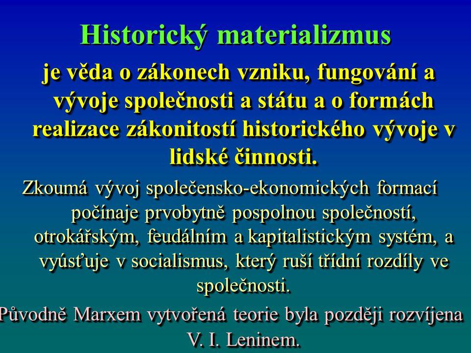 Historický materializmus je věda o zákonech vzniku, fungování a vývoje společnosti a státu a o formách realizace zákonitostí historického vývoje v lidské činnosti.