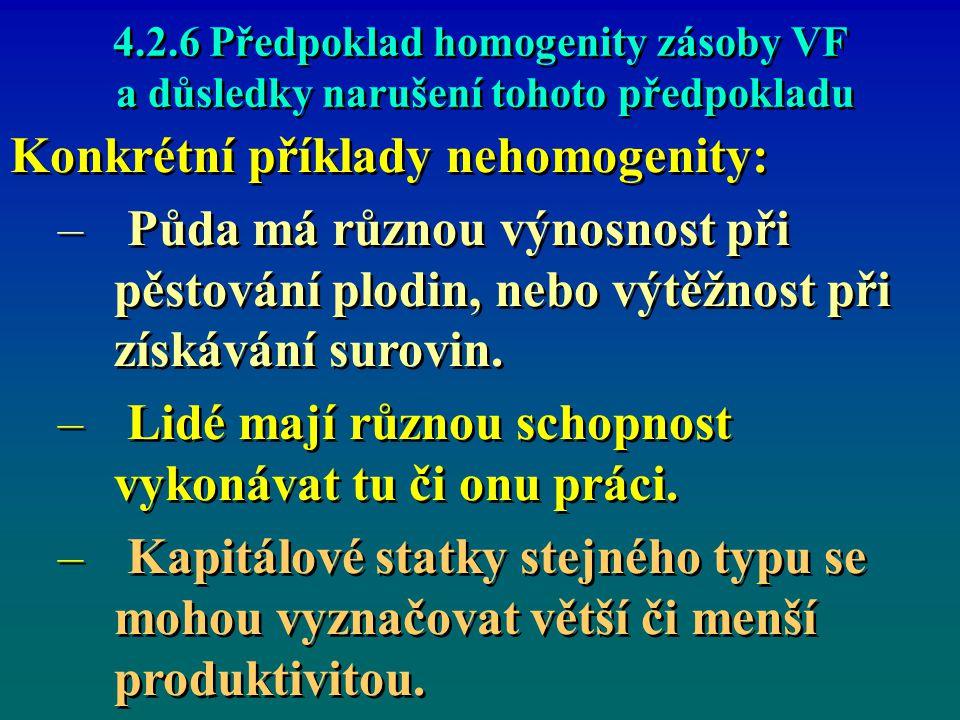 4.2.6 Předpoklad homogenity zásoby VF a důsledky narušení tohoto předpokladu 4.2.6 Předpoklad homogenity zásoby VF a důsledky narušení tohoto předpokladu Konkrétní příklady nehomogenity: – – Půda má různou výnosnost při pěstování plodin, nebo výtěžnost při získávání surovin.