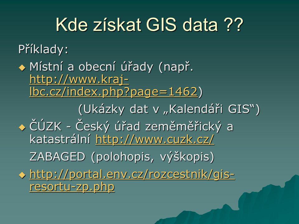 Kde získat GIS data ?? Příklady:  Místní a obecní úřady (např. http://www.kraj- lbc.cz/index.php?page=1462) http://www.kraj- lbc.cz/index.php?page=14