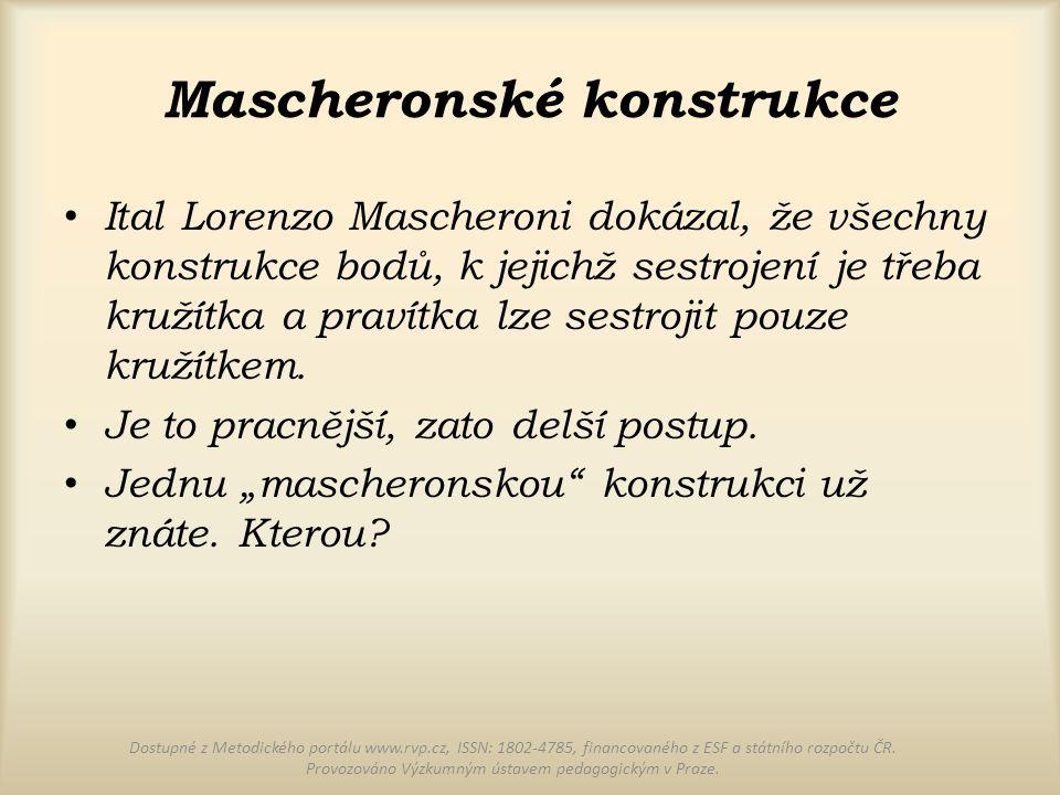 Mascheronské konstrukce Ital Lorenzo Mascheroni dokázal, že všechny konstrukce bodů, k jejichž sestrojení je třeba kružítka a pravítka lze sestrojit p
