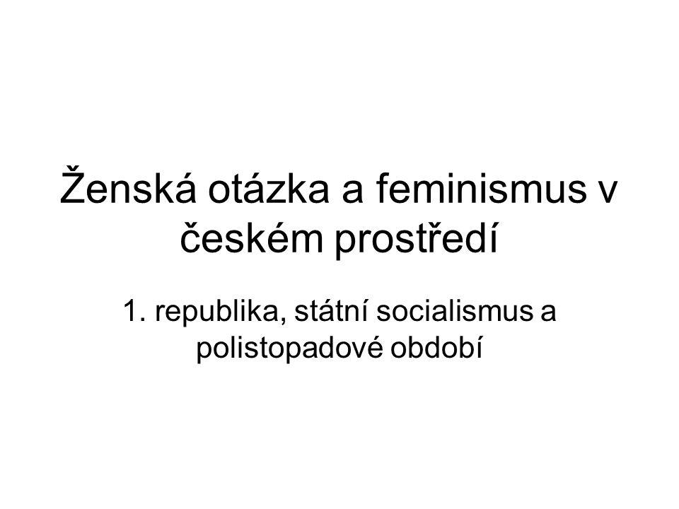 Ženská otázka a feminismus v českém prostředí 1. republika, státní socialismus a polistopadové období