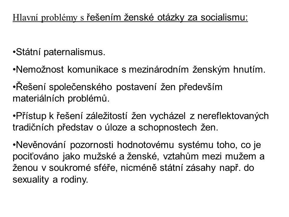 Hlavní problémy s řešením ženské otázky za socialismu: Státní paternalismus. Nemožnost komunikace s mezinárodním ženským hnutím. Řešení společenského