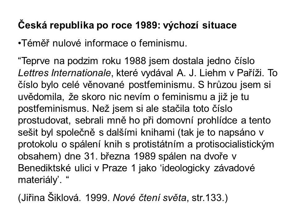 """Česká republika po roce 1989: výchozí situace Téměř nulové informace o feminismu. """"Teprve na podzim roku 1988 jsem dostala jedno číslo Lettres Interna"""
