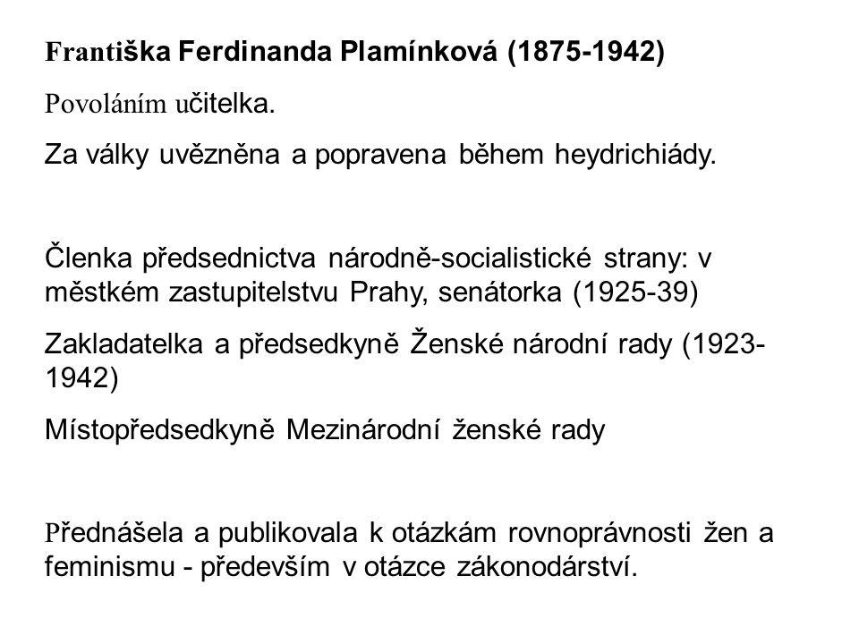 Franti ška Ferdinanda Plamínková (1875-1942) Povoláním u čitelka. Za války uvězněna a popravena během heydrichiády. Členka předsednictva národně-socia