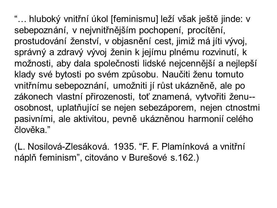 """""""… hluboký vnitřní úkol [feminismu] leží však ještě jinde: v sebepoznání, v nejvnitřnějším pochopení, procítění, prostudování ženství, v objasnění ces"""