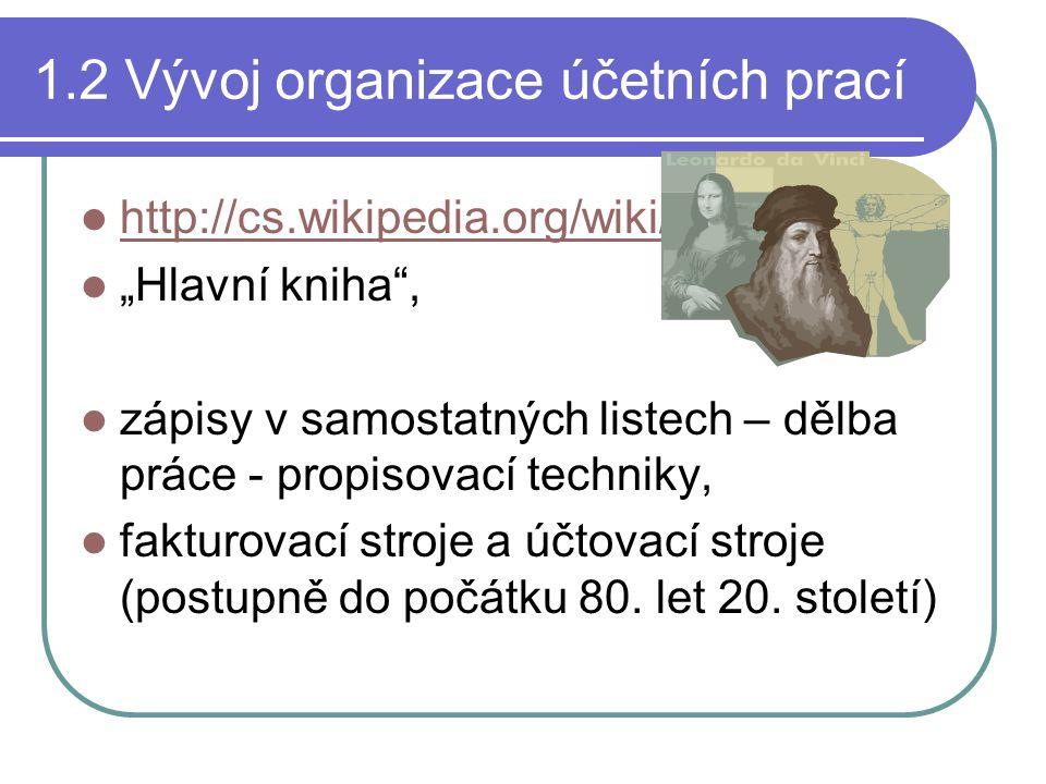 """1.2 Vývoj organizace účetních prací http://cs.wikipedia.org/wiki/Luca_Pacioli """"Hlavní kniha"""", zápisy v samostatných listech – dělba práce - propisovac"""