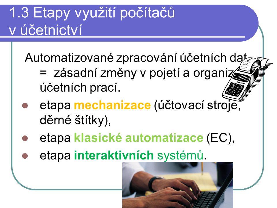 1.3 Etapy využití počítačů v účetnictví Automatizované zpracování účetních dat = zásadní změny v pojetí a organizaci účetních prací. etapa mechanizace