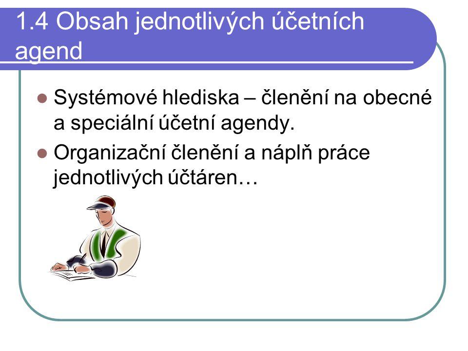 1.4 Obsah jednotlivých účetních agend Systémové hlediska – členění na obecné a speciální účetní agendy. Organizační členění a náplň práce jednotlivých