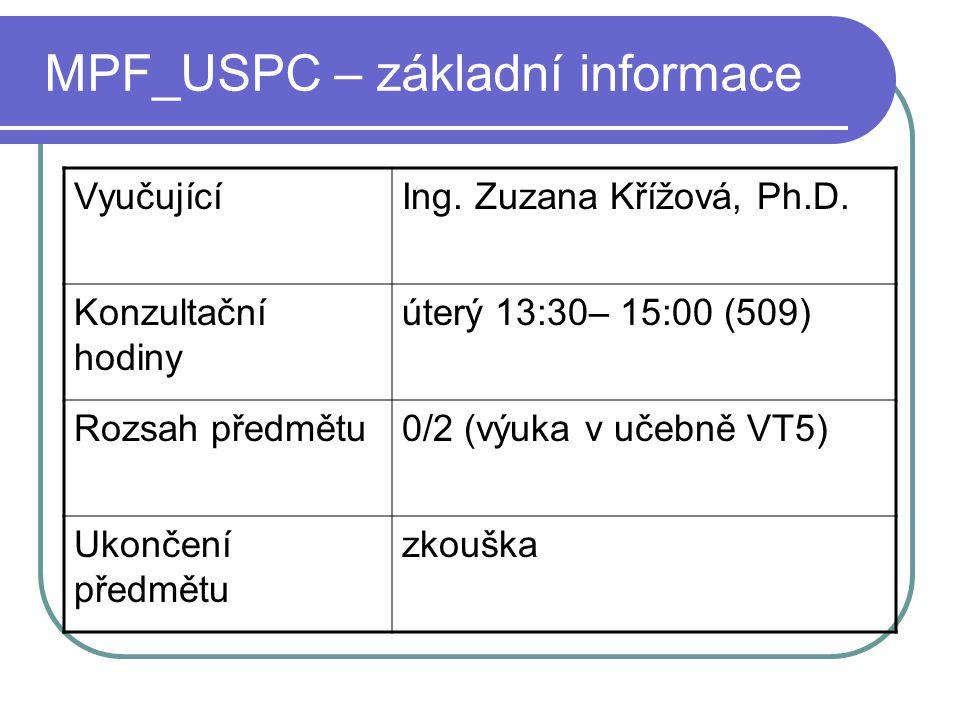 MPF_USPC – základní informace VyučujícíIng. Zuzana Křížová, Ph.D. Konzultační hodiny úterý 13:30– 15:00 (509) Rozsah předmětu0/2 (výuka v učebně VT5)