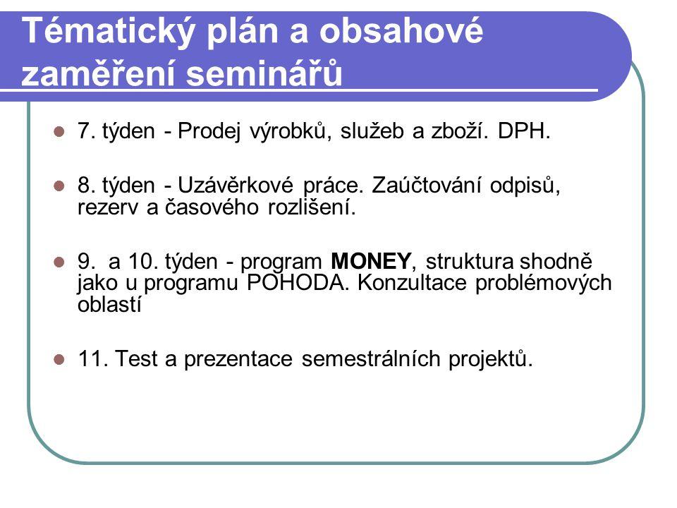 Tématický plán a obsahové zaměření seminářů 7. týden - Prodej výrobků, služeb a zboží. DPH. 8. týden - Uzávěrkové práce. Zaúčtování odpisů, rezerv a č