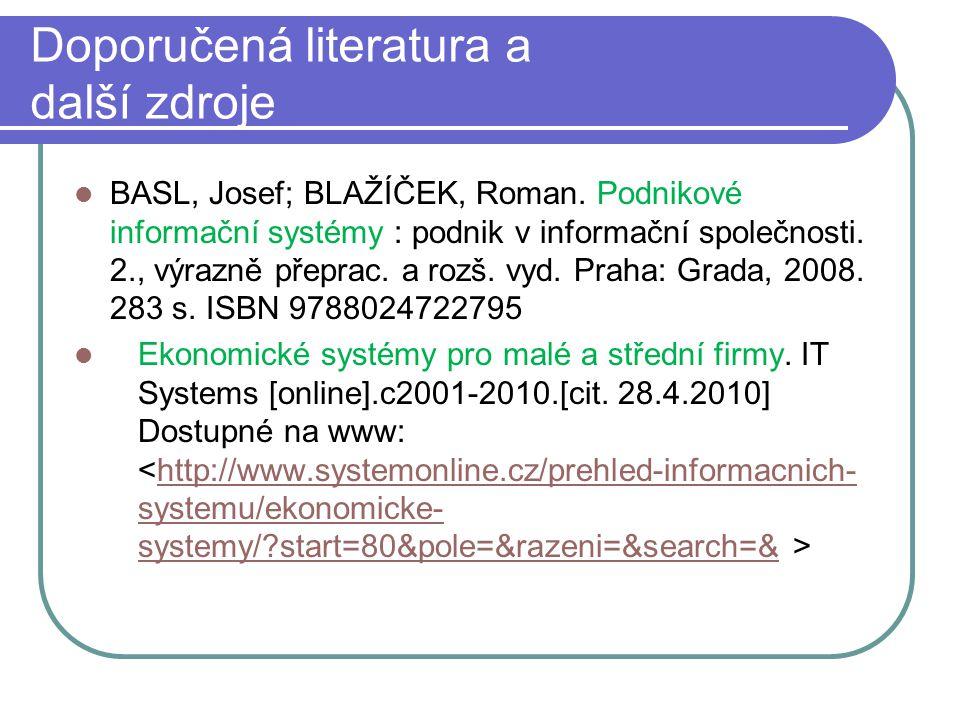 Doporučená literatura a další zdroje BASL, Josef; BLAŽÍČEK, Roman. Podnikové informační systémy : podnik v informační společnosti. 2., výrazně přeprac