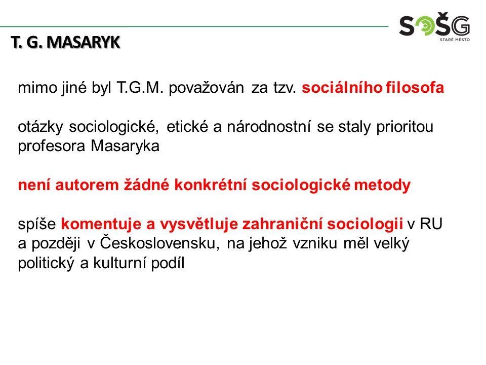 T. G. MASARYK mimo jiné byl T.G.M. považován za tzv.