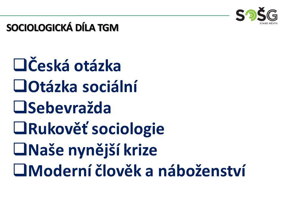 SOCIOLOGICKÁ DÍLA TGM  Česká otázka  Otázka sociální  Sebevražda  Rukověť sociologie  Naše nynější krize  Moderní člověk a náboženství